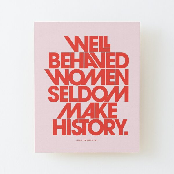 Well Behaved Women Seldom Make History (Pink & Red Version) Wood Mounted Print
