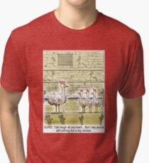 The Big Chicken - head of the chicken coop. Tri-blend T-Shirt