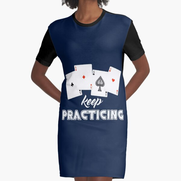 Keep practicing playing cards Graphic T-Shirt Dress