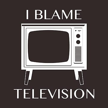 I Blame Television by AmazingVision