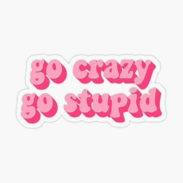 GO CRAZY GO STUPID Transparenter Sticker