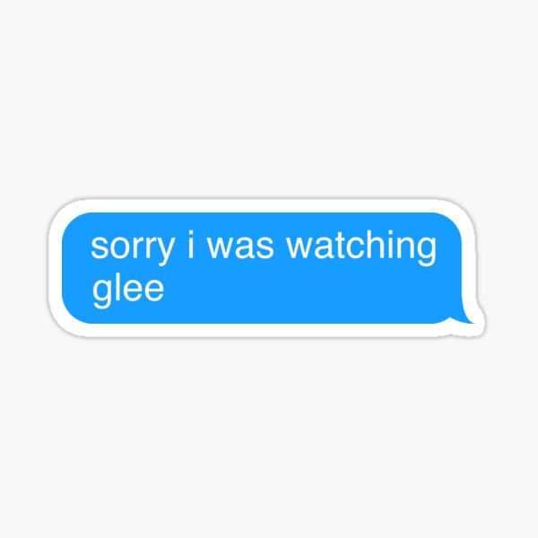 Sorry I Was Watching Glee Text Message Sticker Sticker