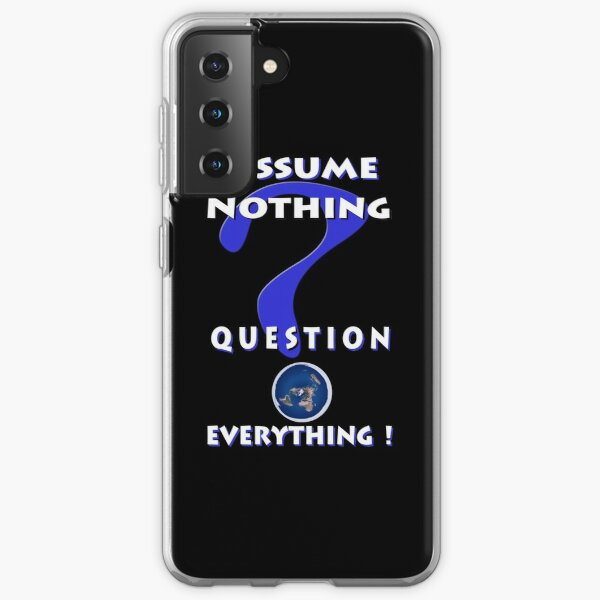 Assume Nothing Question Everything! Samsung Galaxy Soft Case