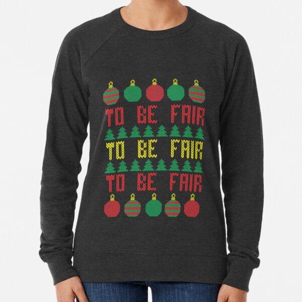 Ugly Christmas Sweater To be Fair Letterkenny Lightweight Sweatshirt