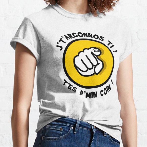 J't'arconnos ti ! T'es d'min coin ! T-shirt classique
