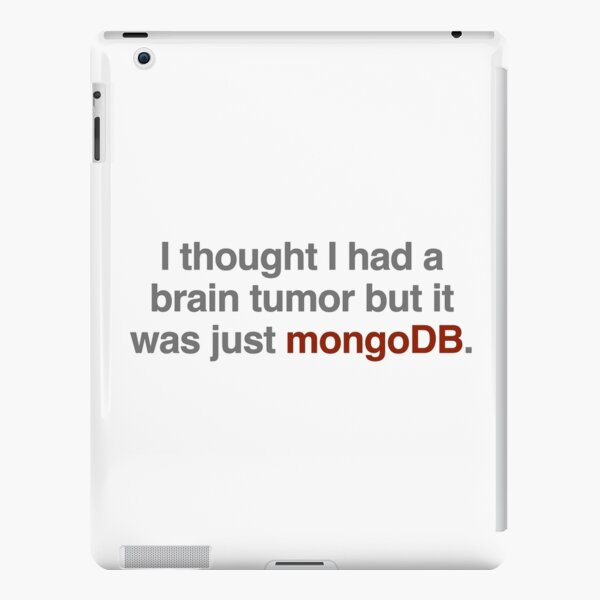 I thought I had a brain tumor but it was just mongoDB iPad Snap Case