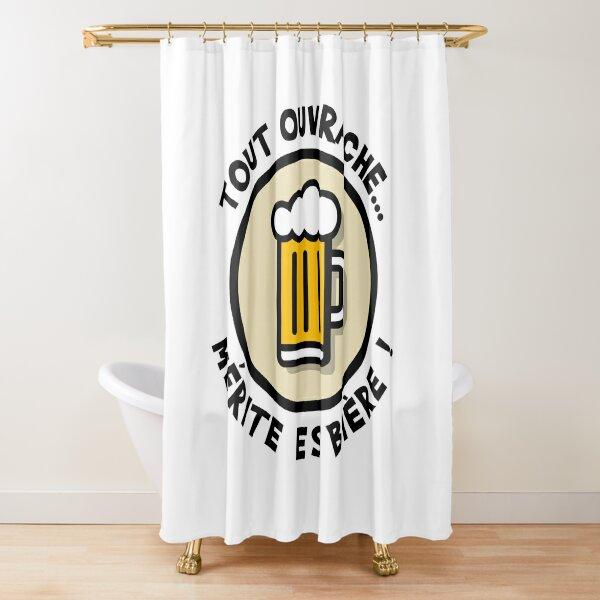 Tout ouvrache mérite es'bière ! Rideau de douche