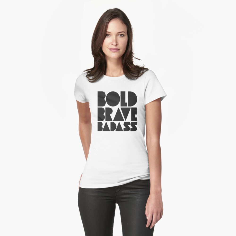 Bold Brave Badass. Fitted T-Shirt