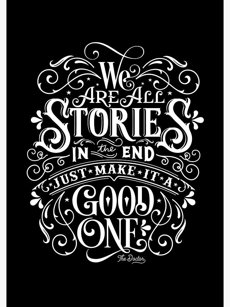 We Are All Stories In The End. by wolfandbird