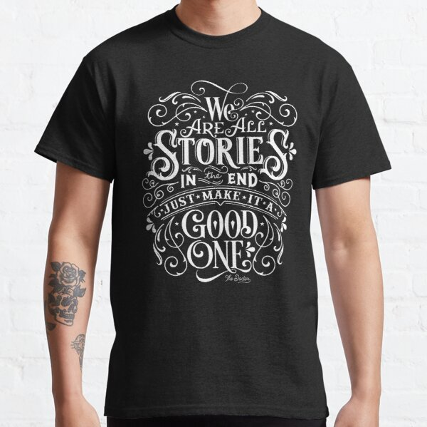 We Are All Stories In The End. Classic T-Shirt