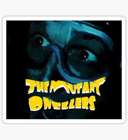 The Mutant Dwellers (larger) Sticker