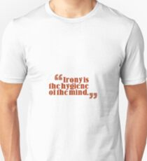 irony is the hygiene of the mind Unisex T-Shirt