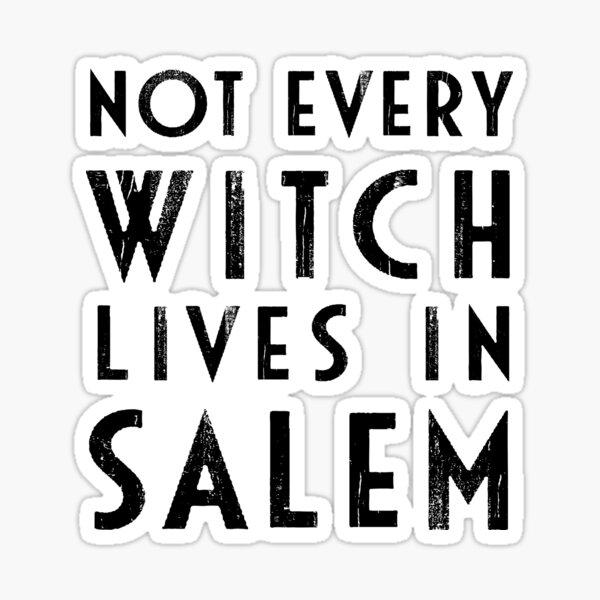 Not Every Witch Lives In Salem Sticker