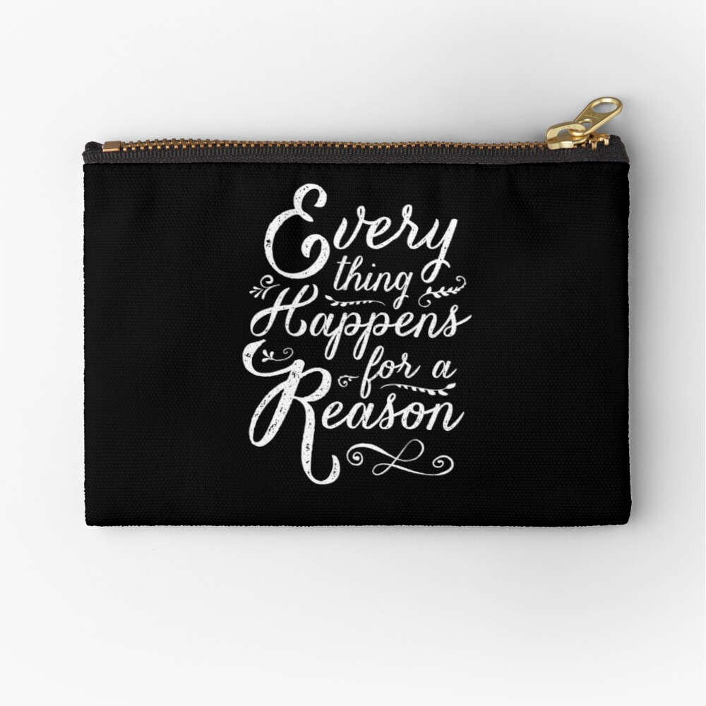 Everything Happens for a Reason Zipper Pouch