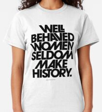 Well Behaved Women Seldom Make History (Pink & Red Version) Classic T-Shirt