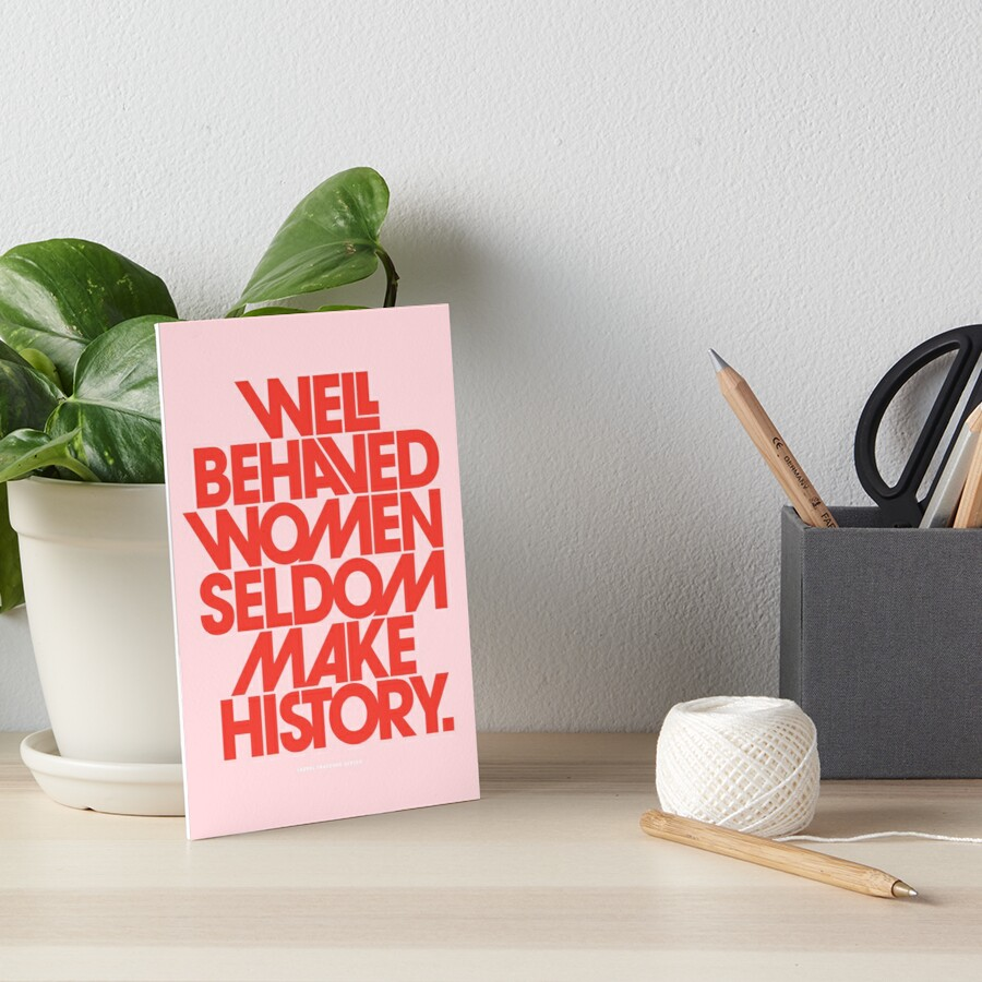 Well Behaved Women Seldom Make History (Pink & Red Version) Art Board Print