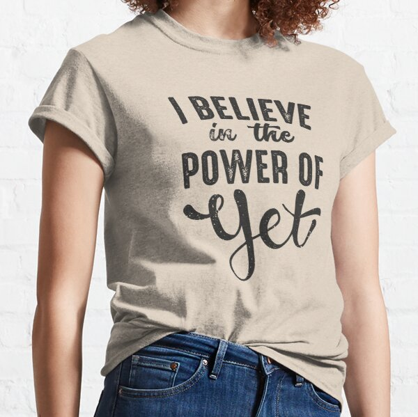 I believe in the power of yet growth mindset school teacher inspirational saying  Classic T-Shirt