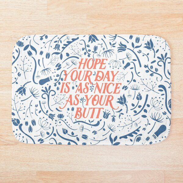 Hope Your Day Is As Nice As Your Butt (White Version) Bath Mat