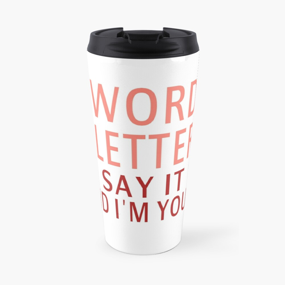 3 Words, 8 Letters, Say It And I'm Yours Travel Mug