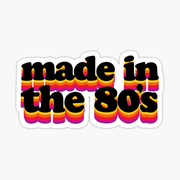 Made in the 80's Sticker