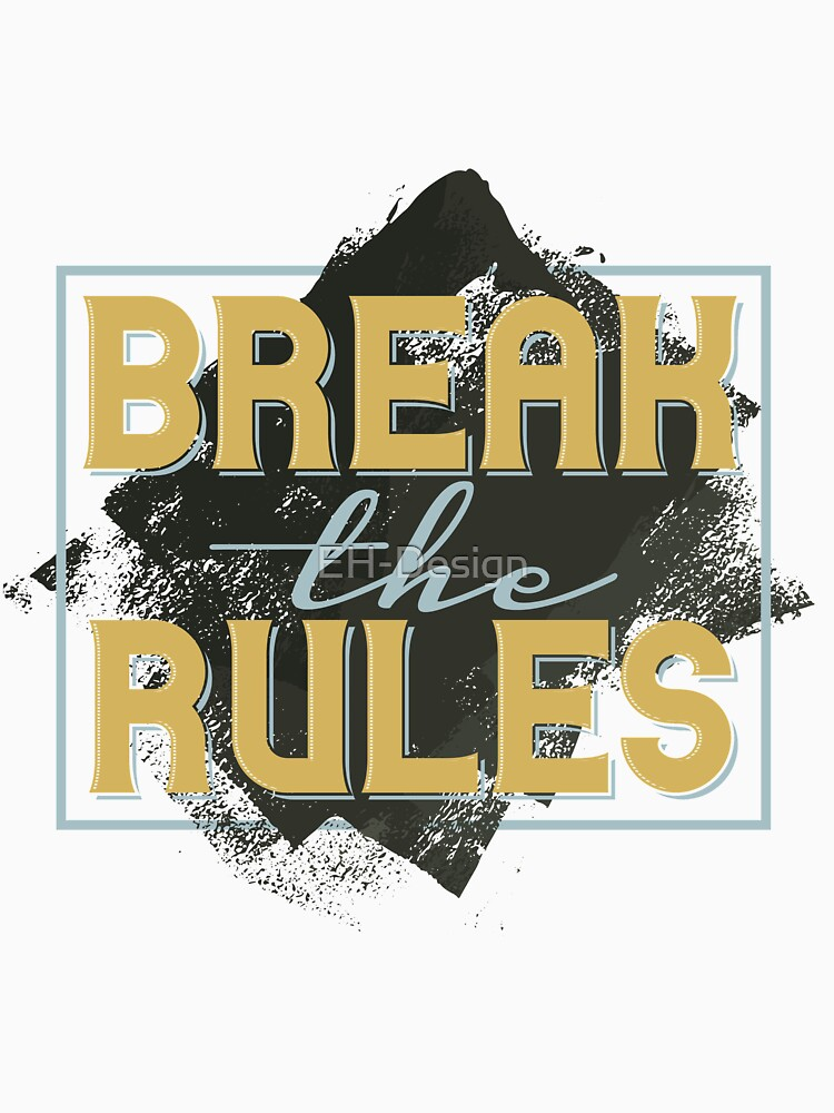 Break the Rules von EH-Design