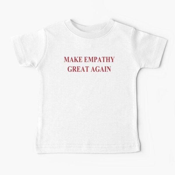 Make Empathy Great Again Empathy Shirts For Empaths Baby T-Shirt