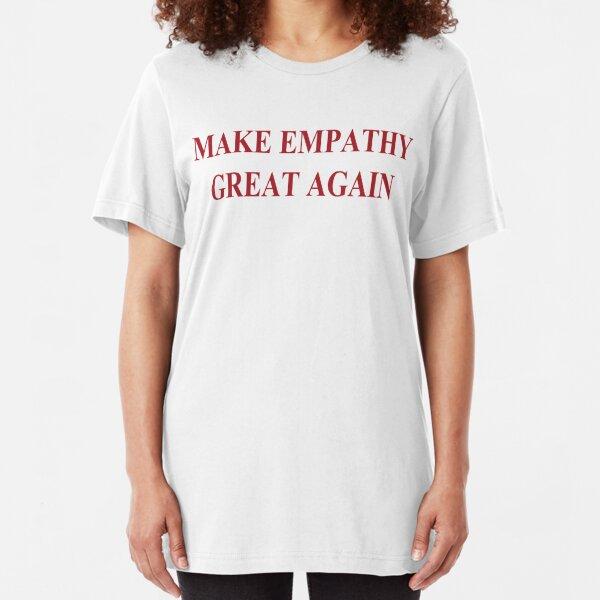 Make Empathy Great Again Empathy Shirts For Empaths Slim Fit T-Shirt