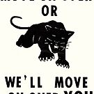 """Move on Over or We'll Move on Over You"" Black Panther Party poster, Early 1970s by dru1138"
