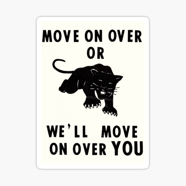 """""""Move on Over or We'll Move on Over You"""" Black Panther Party poster, Early 1970s Sticker"""