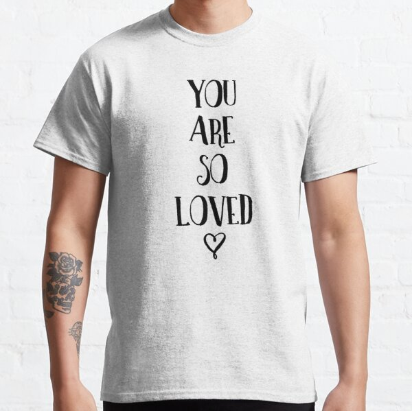 You Are So Loved Typography Quote Classic T-Shirt