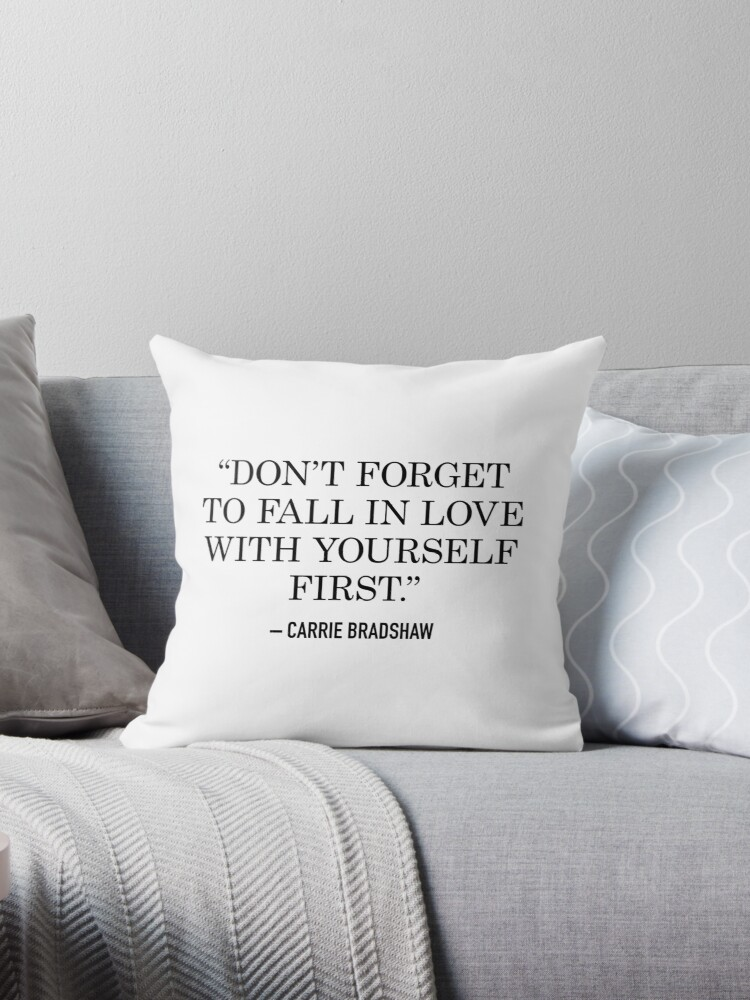 Carrie Bradshaw Dont Forget To Fall In Love With Yourself First Throw Pillow By Fandemonium