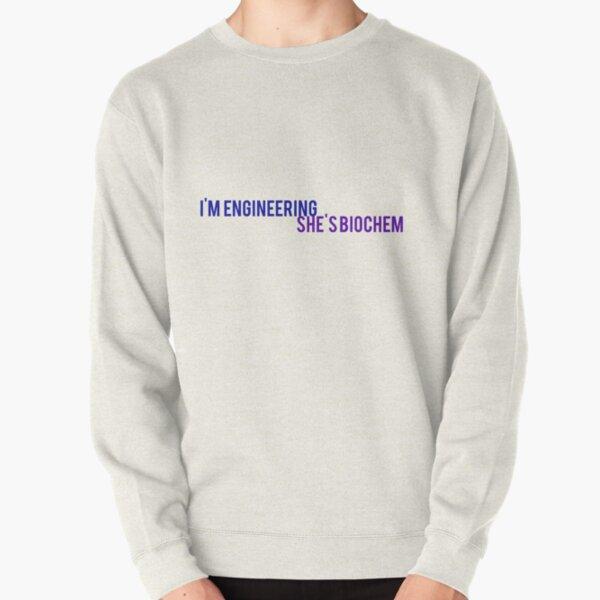 I'm engineering she's biochem Pullover Sweatshirt