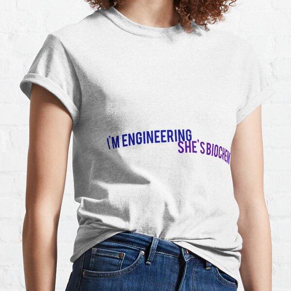 I'm engineering she's biochem Classic T-Shirt