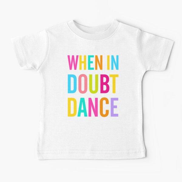 When In Doubt Dance! Baby T-Shirt