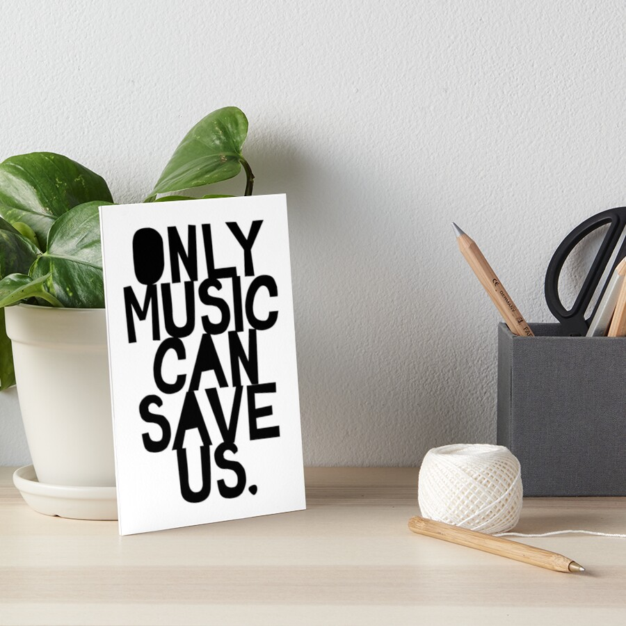 Only Music Can Save Us! Art Board Print