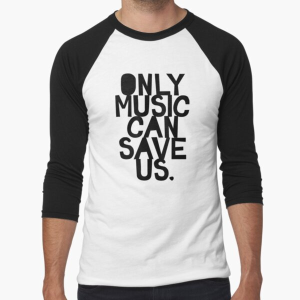 Only Music Can Save Us! Baseball ¾ Sleeve T-Shirt