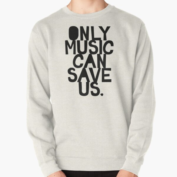 Only Music Can Save Us! Pullover Sweatshirt