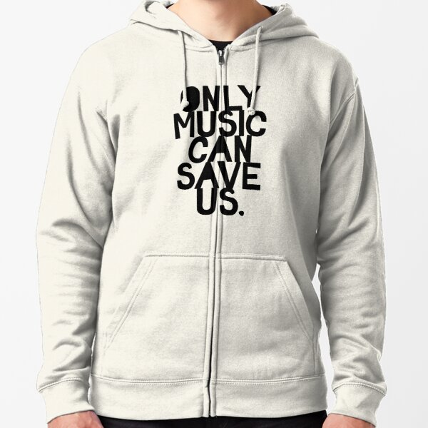 Only Music Can Save Us! Zipped Hoodie