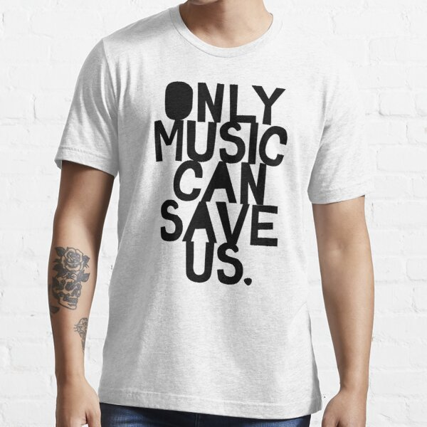 Only Music Can Save Us! Essential T-Shirt