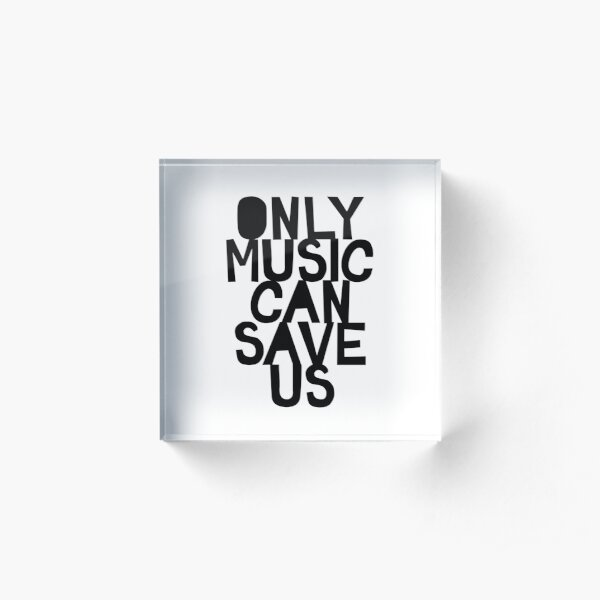 Only Music Can Save Us! Acrylic Block