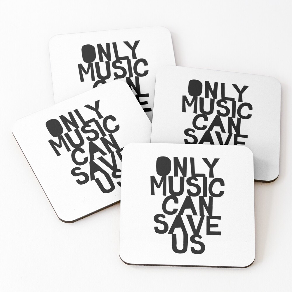 Only Music Can Save Us! Coasters (Set of 4)