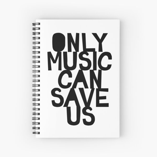 Only Music Can Save Us! Spiral Notebook