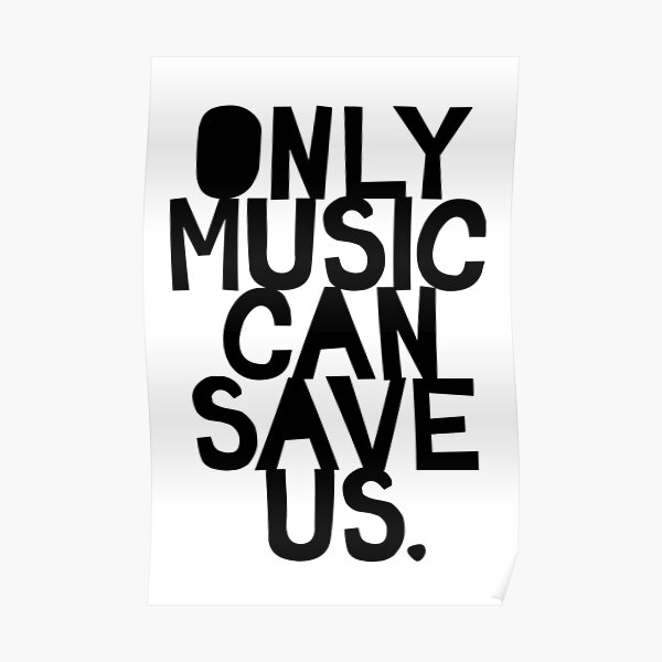 Only Music Can Save Us! Poster