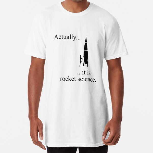 Actually... it is rocket science. Long T-Shirt