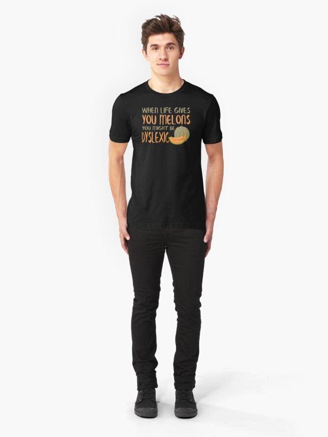 Alternate view of When Life Gives You Melons Funny Untie Dyslexia Quote  Slim Fit T-Shirt