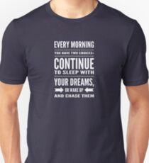Every morning you have two choices: continue to sleep with your dreams, or wake up and chase them Unisex T-Shirt