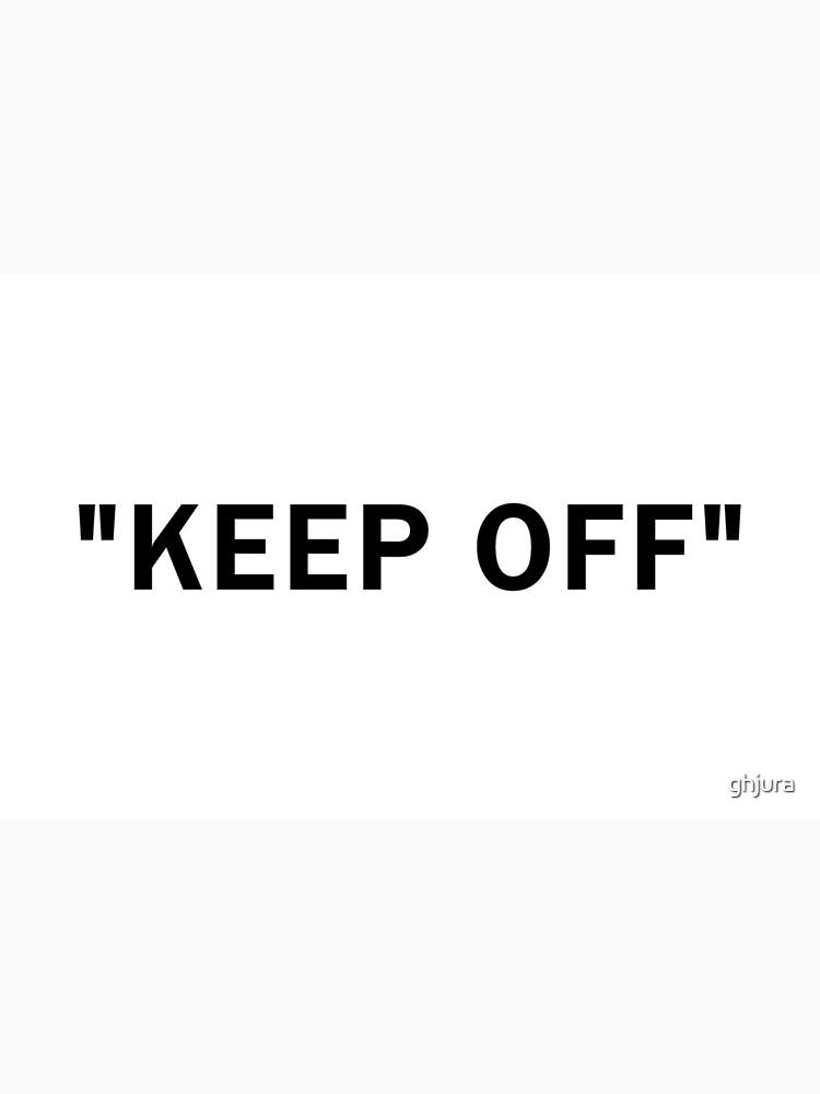 """KEEP OFF"" by ghjura"