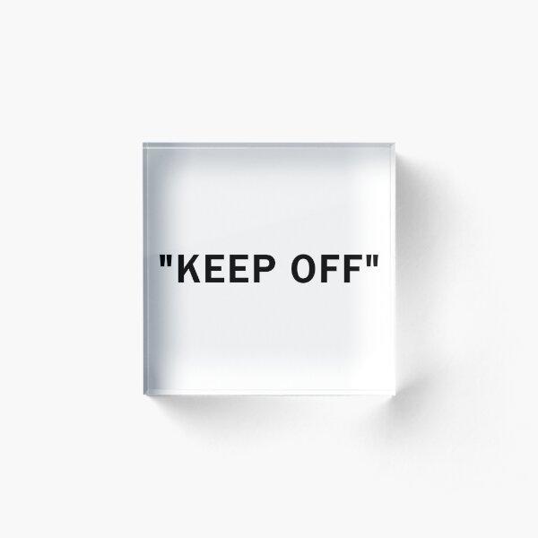 """""""KEEP OFF"""" Acrylic Block"""