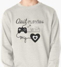 BSB - Hör auf Spiele mit meinem Herzen zu spielen ... Sweatshirt
