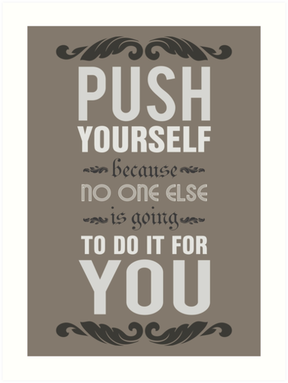 Push Yourself Because No One Else Is Going To Do It For You Art